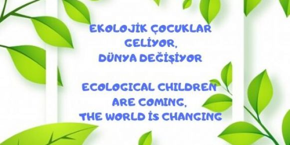 Ekolojik Çocuklar Geliyor, Dünya Değişiyor Projesi Başlıyor
