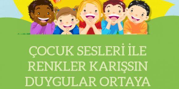 23 Nisan'da Çocuk Sesleri Ile Renkler Karışsın Duygular Ortaya Çıksın