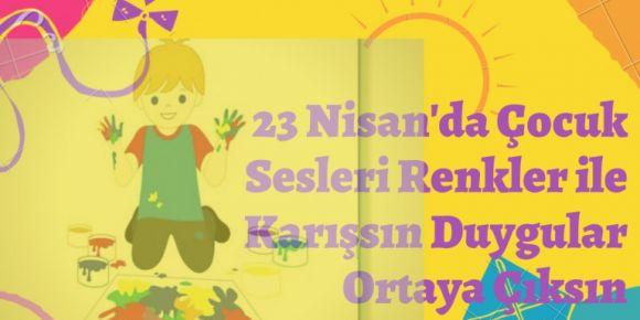 23 Nisan'da Çocuk Sesleri İle Renkler Karışssın Duygular Ortaya Çıksın E-Twinning Projesi